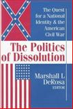 The Politics of Dissolution : The Quest for a National Identity and the American Civil War, , 1560003499