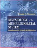 Kinesiology of the Musculoskeletal System : Foundations for Physical Rehabilitation, Neumann, Donald A., 0815163495