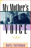 My Mother's Voice, Callahan, Sally, 0943873495
