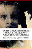 In My Grandmother's House: Rats, Bats, Ghosts and Marbles, Tory Christopher, 1466423498