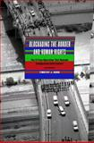 Blockading the Border and Human Rights : The el Paso Operation That Remade Immigration Enforcement, Dunn, Timothy J., 0292723490