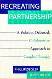 Recreating Partnership : A Solution-oriented, Collaborative Approach to Couples Therapy, Ziegler, Phillip, 0393703495