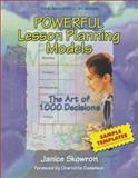 Powerful Lesson Planning Models : The Art of 1,000 Decisions, Skowron, Janice, 1575173492