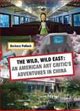 The Wild, Wild East: an American Art Critic's Adventures in China, Barbara Pollack, 9881803497