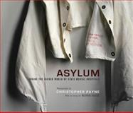 Asylum : Inside the Closed World of State Mental Hospitals, Payne, Christopher and Sacks, Oliver, 0262013495