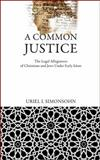 A Common Justice : The Legal Allegiances of Christians and Jews under Early Islam, Simonsohn, Uriel I., 0812243498