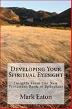Developing Your Spiritual Eyesight, Mark Eaton, 1466333499
