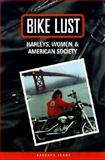 Bike Lust : Women, Harleys, and American Society, Joans, Barbara, 029917350X