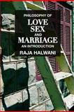 Love, Sex and Marriage : A Philosophical Introduction, Halwani, Raja, 0415993504