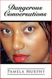 Dangerous Conversations, Pamela T. Murphy, 0978793501
