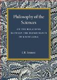 Philosophy of the Sciences : Or the Relations Between the Departments of Knowledge, Tennant, F. R., 110745350X