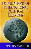 Foundations of International Political Economy, Watson, Matthew, 1403913501