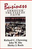 Business Through the Eyes of Faith, Richard C. Chewning, 0060613505