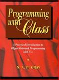 Programming with Class : A Practical Introduction to Object-Oriented Programming with C++, Kruse, Rudolf and Gebhardt, Joan E., 0471943509