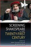 Screening Shakespeare in the Twenty-First Century, Burnett, Mark Thornton and Wray, Romona, 0748623507