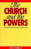 The Church and the Powers : A Theology of Church Structure, Cobble, James F., Jr., 0913573507