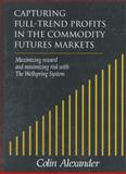 Capturing Full-Trend Profits in the Commodity Futures Markets, Colin Alexander, 0930233506