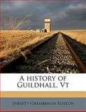 A History of Guildhall, Vt, Everett Chamberlin Benton, 1149333502
