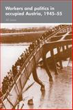 Workers and Politics in Occupied Austria, 1945-55, Lewis, Jill, 0719073502