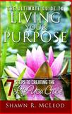 The Ultimate Guide to Living Your Purpose, Shawn McLeod, 0982703503