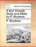 A Tour Through Sicily and Malta by P Brydone, P. Brydone, 1170013503