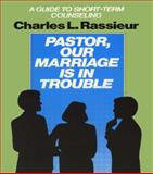 Pastor, Our Marriage Is in Trouble : A Guide to Short-Term Counseling, Charles I. Rassieur, 1560243503