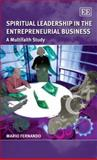 Spiritual Leadership in the Entrepreneurial Business : A Multifaith Study, Fernando, Mario, 1847203507