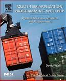 Multi-Tier Application Programming with PHP : Practical Guide for Architects and Programmers, Wall, David, 0127323503
