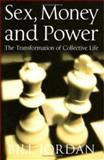 Sex, Money and Power : The Transformation of Collective Life, Jordan, Bill, 0745633501