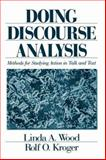 Doing Discourse Analysis : Methods for Studying Action in Talk and Text, Wood, Linda A. and Kroger, Rolf O., 0803973500