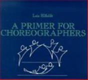 A Primer for Choreographers, Ellfeldt, Lois and Powell, Sue, 0881333506