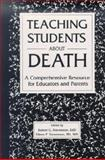 Teaching Students about Death : A Comprehensive Resource for Educators and Parents, Stevenson, Robert G., 0914783505