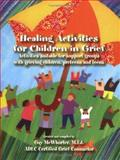 Healing Activities for Children in Grief : Activities Suitable for Support Groups with Grieving Children, Preteens, and Teens, Mcwhorter, Gay, 0976303507