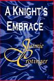 A Knight's Embrace, Crotinger, Jaimie, 0977153509
