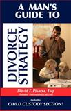 A Man's Guide to Divorce Strategy, David T. Pisarra, 0983163502
