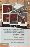 Homeownership and America's Underclass : Flawed Premises, Broken Promises, New Prescriptions, Dickerson, Mechele, 1107663504
