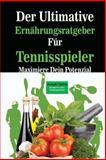 Der Ultimative Ernahrungsratgeber Fur Tennisspieler, Joseph Correa (Zertifizierter Sport-Ernahrungsberater), 1500453501