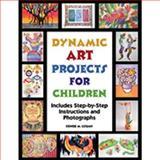 Dynamic Art Projects for Children, Denise Logan, 1562903500