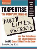 Taxpertise : The Complete Book of Dirty Little Secrets and Tax Deductions for Small Businesses the IRS Doesn't Want You to Know, Lee, Bonnie, 1599183501