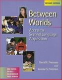 Between Worlds : Access to Second Language Acquisition, Freeman, David E. and Freeman, Yvonne S., 0325003505