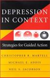 Depression in Context : Strategies for Guided Action, Jacobson, Neil S. and Martell, Christopher R., 0393703509