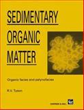 Sedimentary Organic Matter : Organic Facies and Palynofacies, Tyson, R. V., 041236350X