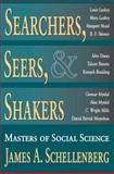 Searchers, Seers, and Shakers : Masters of Social Science, Schellenberg, James A. and Schellenberg, James, 076580350X
