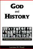 God and History : The Dialectical Tension of Faith and History in Modern Thought, Wood, Laurence W., 0975543504