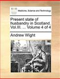 Present State of Husbandry in Scotland, Andrew Wight, 1140843508
