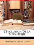 L'Évolution de la Mécanique, Pierre Maurice Duhem and Pierre Maurice Marie Duhem, 1148313508