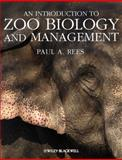 An Introduction to Zoo Biology and Management, Rees, Paul A., 1405193506