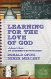 Learning for the Love of God : A Student's Guide to Academic Faithfulness, Opitz, Donald and Melleby, Derek, 1587433508