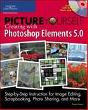 Picture Yourself Creating with Photoshop Elements 5.0, Koers, Diane, 1598633503