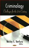 Criminology : Challenges for the 21st Century, Wesley E. Ventura, 1604563508
